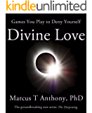 Games You Play to Deny Yourself Divine Love (The Deepening: The Art of Unconditional Love Book 3)