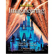Walt Disney Imagineering: A Behind the Dreams Look at Making More Magic Real (A Walt Disney Imagineering Book)
