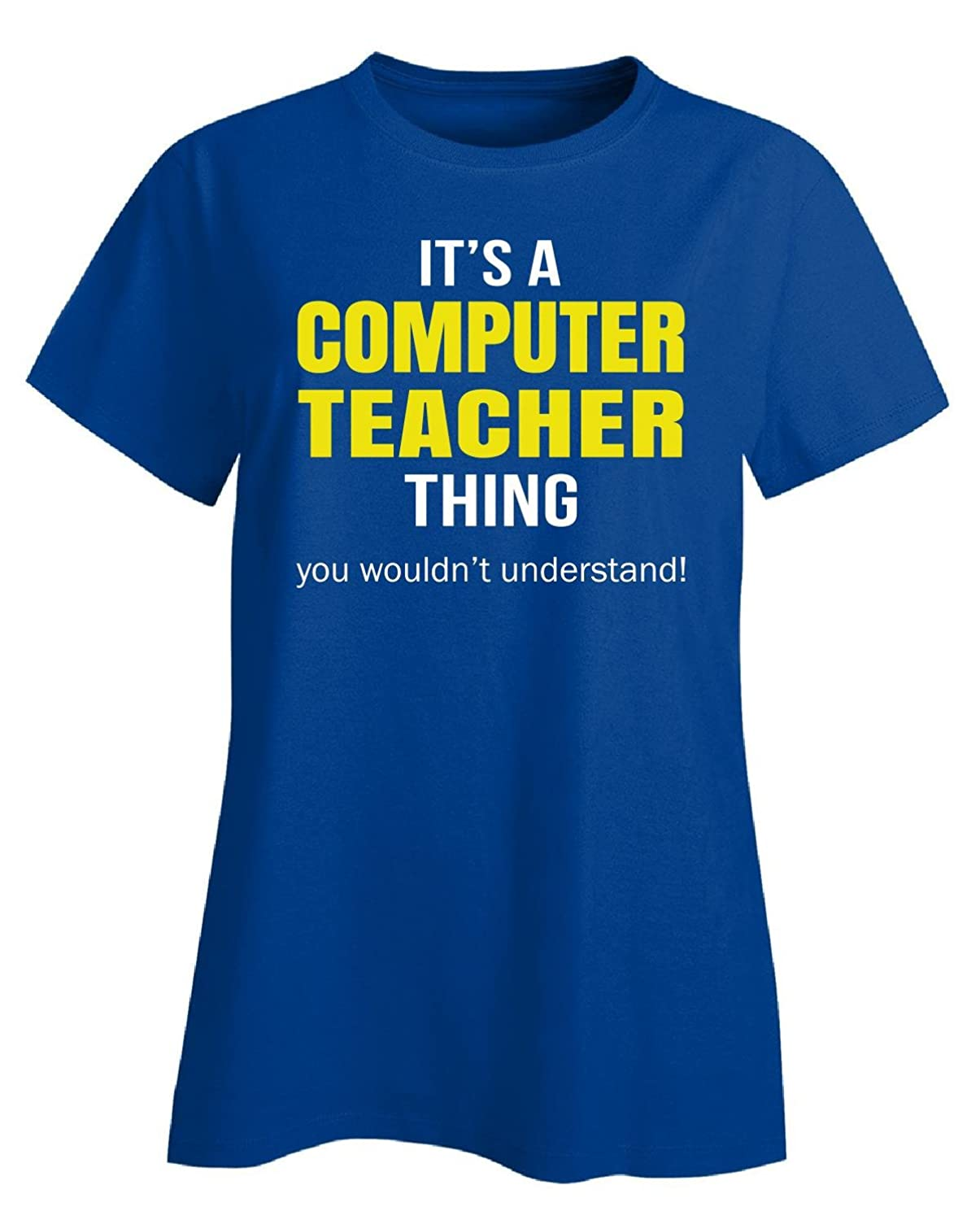 It's A Computer Teacher Thing You Wouldn't Understand Gift - Ladies T-shirt