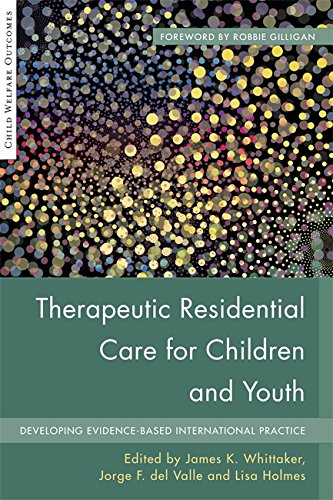 Therapeutic Residential Care For Children and Youth: Developing Evidence-Based International Practice (Child Welfare Outcomes)
