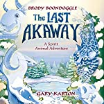 The Last Akaway: A Spirit Animal Adventure | Gary Karton