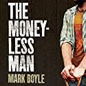 The Moneyless Man: A Year of Freeconomic Living Audiobook by Mark Boyle Narrated by David Thorpe