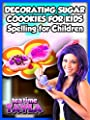 Tea Time with Tayla: Decorating Sugar Cookies for Kids, Spelling for Children