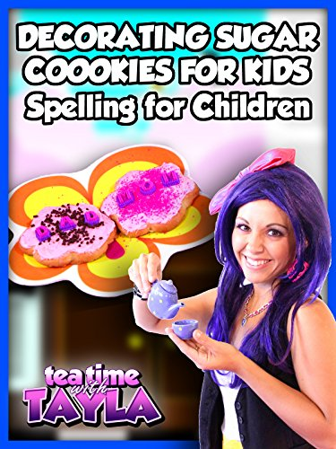 Tea Time with Tayla: Decorating Sugar Cookies for Kids, Spelling for Children ()