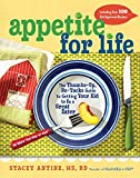 Appetite for Life: The Thumbs-Up, No-Yucks Guide to Getting Your Kid to Be a Great Eater--Including Over 100 Kid-Approved Recipes