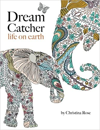Amazon Dream Catcher Life On Earth A Powerful Inspiring Colouring Book Celebrating The Beauty Of Nature 9781910771358 Christina Rose Books