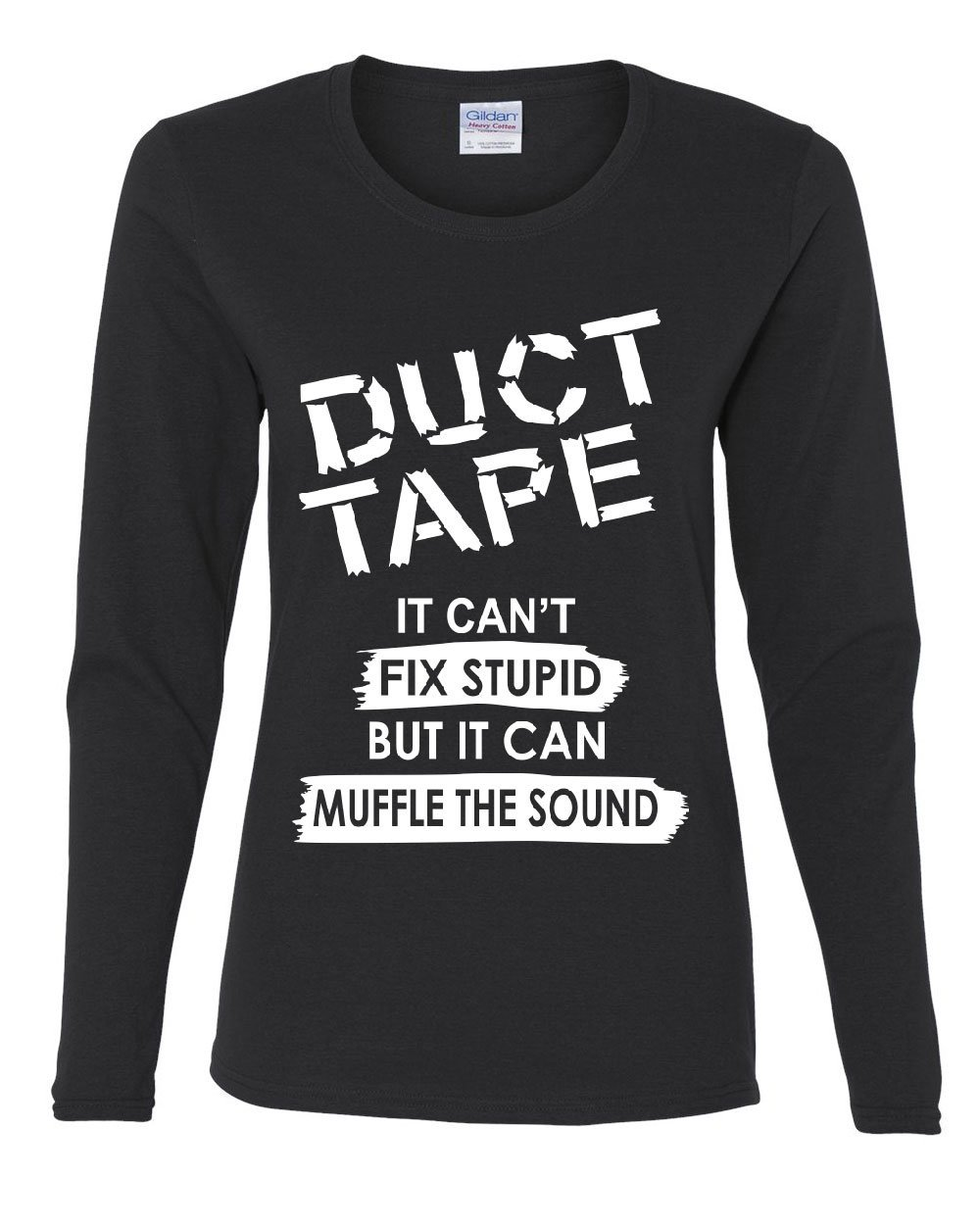 Duct Tape It Can't Fix Stupid Women's Long Sleeve Tee Offensive Humor Sarcastic Black S