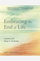 Embracing the End of Life: A Journey Into Dying & Awakening Kindle Edition