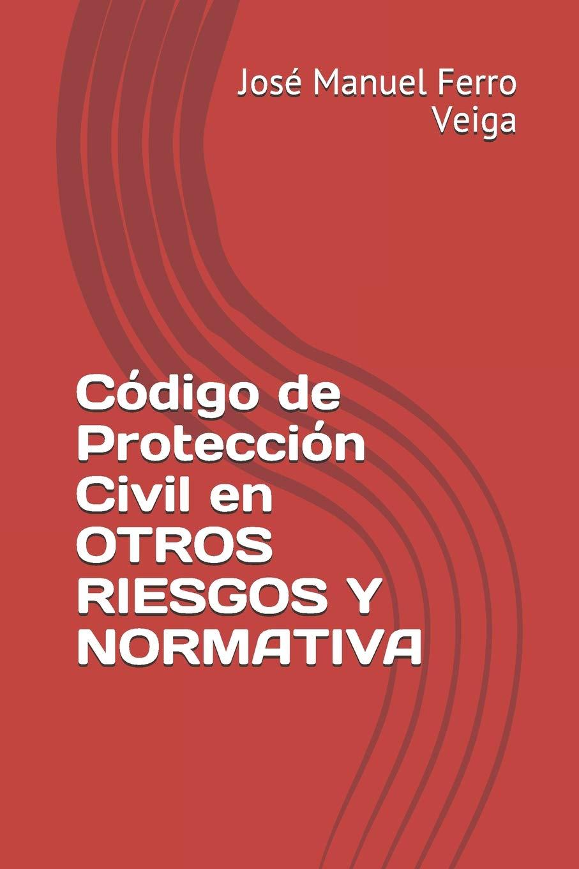 Código de Protección Civil en OTROS RIESGOS Y NORMATIVA: Amazon.es: Ferro Veiga, José Manuel: Libros