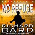 No Refuge: Brainrush Series, Volume 6 | Richard Bard