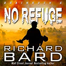 No Refuge: Brainrush Series, Volume 6 Audiobook by Richard Bard Narrated by R. C. Bray