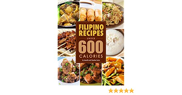 Filipino food recipes under 600 calories low calorie meals you filipino food recipes under 600 calories low calorie meals you actually want to eat kindle edition by jeanelle castro jean claudine castro forumfinder Gallery