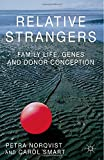 Relative Strangers: Family Life, Genes and Donor Conception (Palgrave Macmillan Studies in Family and Intimate Life)