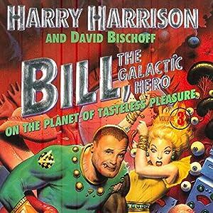 Bill, the Galactic Hero: The Planet of Tasteless Pleasure Audiobook