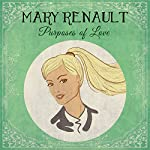 Purposes of Love | Mary Renault