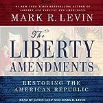 The Liberty Amendments: Restoring the American Republic | Mark R. Levin