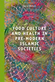 Food Culture and Health in Pre-Modern Muslim Societies, Waines, David, 900419441X