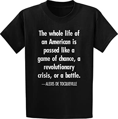 Amazon Alexis De Tocqueville The Whole Life Quote TShirt Delectable Whole Life Quote