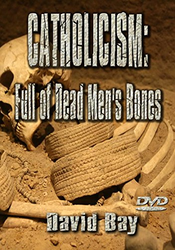 Catholicism: Full of Dead Men's Bones