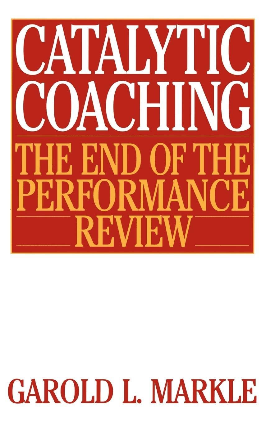 Catalytic Coaching: The End of the Performance Review ...