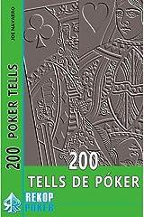 200 Tells de Póker: La guía para dominar las tells en la mesa de póker. (Spanish Edition) Kindle Edition