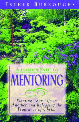 A Garden Path to Mentoring: Planting Your Life in Another and Releasing the Fragrance of Christ