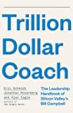 Trillion Dollar Coach: The Leadership Handbook of Silicon Valley's Bill Campbell