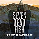Seven Dead Fish Audiobook by Tony H. Latham Narrated by Brian McKiernan