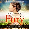 Summer's Fury: Mail Order Bride: Pioneer Wilderness Romance, Book 1 Audiobook by Katie Wyatt Narrated by Madeline Star