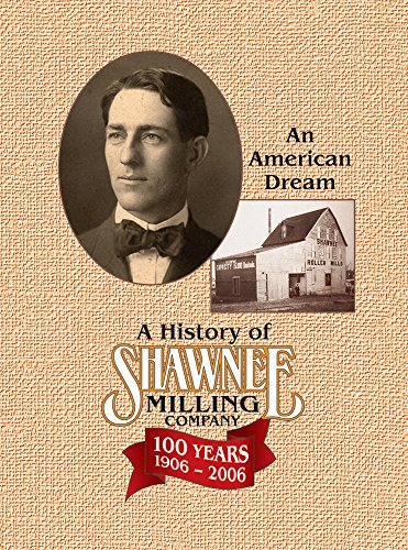 Shawnee Milling Company: An American Dream, 1906-2006