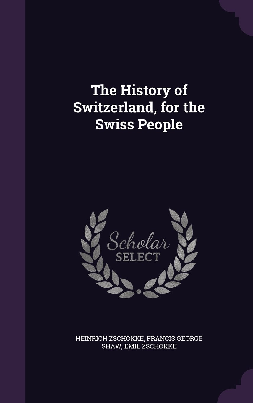 The history of switzerland for the swiss people heinrich the history of switzerland for the swiss people heinrich zschokke francis george shaw emil zschokke 9781346654614 amazon books fandeluxe Choice Image