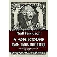 A Ascensão do Dinheiro. A História Financeira do Mundo