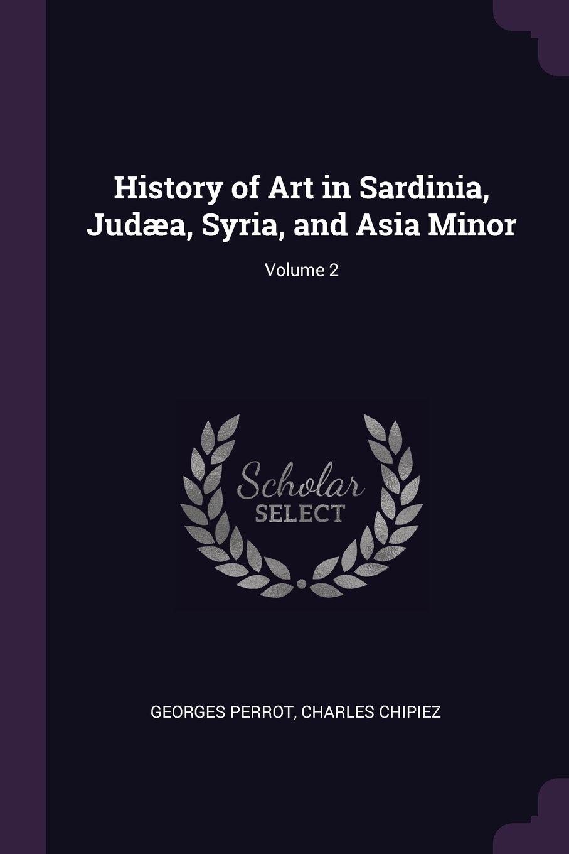 Download History of Art in Sardinia, Judæa, Syria, and Asia Minor; Volume 2 pdf