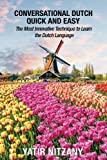 Conversational Dutch Quick and Easy: The Most Innovative Technique to Learn the Dutch Language, The Netherlands, Amsterdam, Holland
