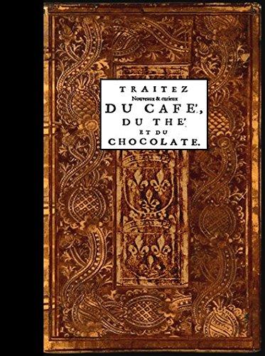 Traitez nouveaux + curieux du café, du thé et du chocolate : ouvrage également necessaire aux medecins and à tous ceux qui aiment leur santé (modern edition on Coffee, Tea, Chocolate)