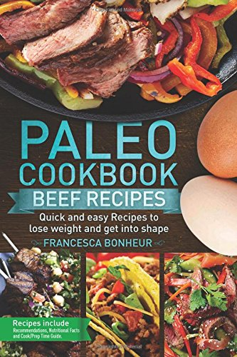 Download Paleo cookbook: Quick and easy Beef recipes to lose weight and get into shape (The ultimate Paleo cookbook series) (Volume 6) pdf