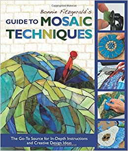 bonnie fitzgeralds guide to mosaic techniques the go to source for in depth instructions and creative design ideas bonnie fitzgerald 9781570767203 - Mosaic Design Ideas