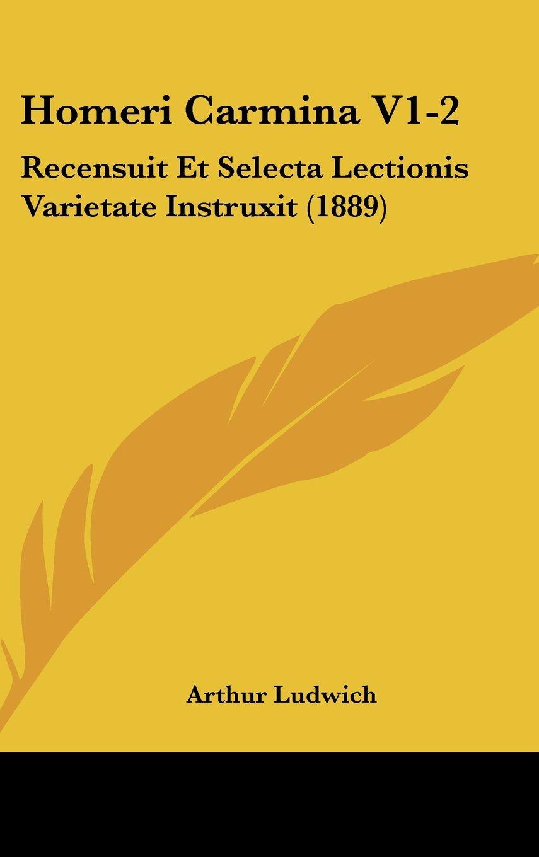 Download Homeri Carmina V1-2: Recensuit Et Selecta Lectionis Varietate Instruxit (1889) (Latin Edition) PDF