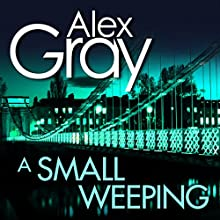 A Small Weeping: DSI Lorimer, Book 2 Audiobook by Alex Gray Narrated by Joe Dunlop