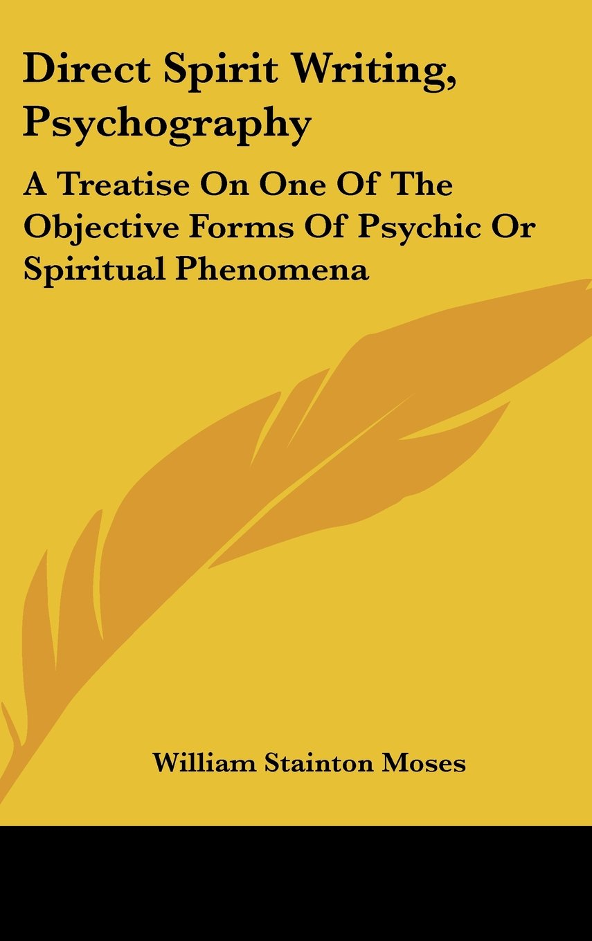 Download Direct Spirit Writing, Psychography: A Treatise on One of the Objective Forms of Psychic or Spiritual Phenomena pdf