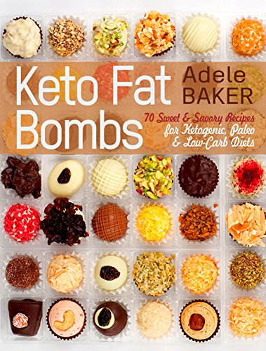 Keto Fat Bombs: 70 Sweet & Savory Recipes for Ketogenic, Paleo & Low-Carb Diets. Easy Recipes for Healthy Eating to Lose Weight Fast. (low-carb snacks, keto fat bomb recipes) by Adele Baker