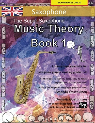 Download The Super Saxophone Music Theory Book 1 - UK Terms: A music theory book especially for saxophone players with easy to follow explanations, puzzles, ... All you need to know for saxophone Grades1-2. pdf epub