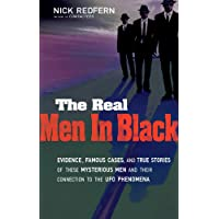 The Real Men In Black: Evidence, Famous Cases, and True Stories of These Mysterious Men and their Connection to UFO…