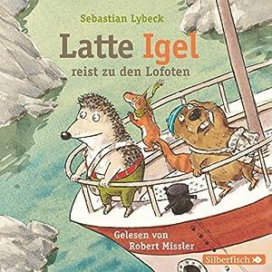 Latte Igel reist zu den Lofoten Hörbuch