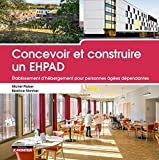 Concevoir et construire un EHPAD: Etablissement d'hébergement pour personnes âgées dépendantes