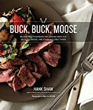 Buck, Buck, Moose: Recipes and Techniques for Cooking Deer, Elk, Moose, Antelope and Other Antlered Things: more info