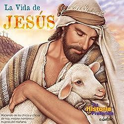 La Vida de Jesus [The Life of Jesus (Texto Completo)]