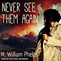Never See Them Again Audiobook by M. William Phelps Narrated by Keith Sellon-Wright