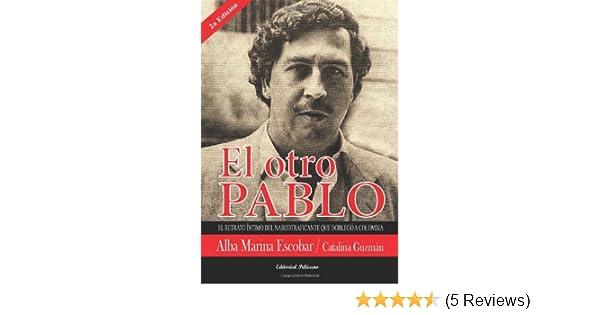 El otro Pablo: Un retrato íntimo del narcotraficante que doblegó a Colombia (Spanish Edition): Alba Marina Escobar, Catalina Guzmán, Maria E. Cardona Porto, ...