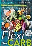 Flexi-Carb: Mediterran genießen. Lebensstil beachten – Kohlenhydrate anpassen. Schlank und gesund bleiben